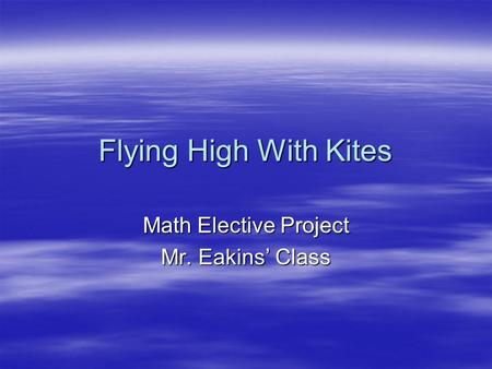 Flying High With Kites Math Elective Project Mr. Eakins' Class.