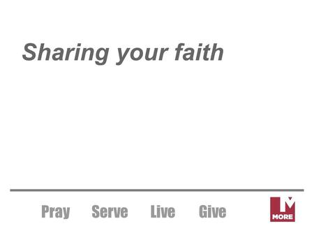 Sharing your faith Pray Serve LiveGive. Jesus birth fulfilled the law and the prophets Leviticus 12/ Isaiah 49 Pray Serve LiveGive.