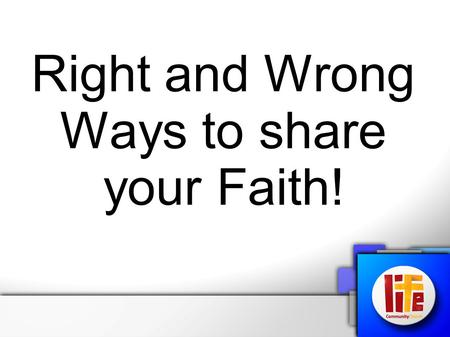 Right and Wrong Ways to share your Faith!. 1. Boldness or Confrontation! Sharing your Faith.