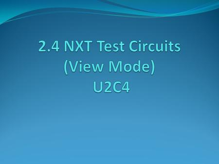 Overview: This lesson explores the View Mode capability of the NXT and uses this to demonstrate electrical circuits using the NXT electronic components.