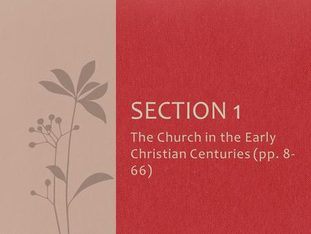 The Church in the Early Christian Centuries (pp. 8- 66) SECTION 1.