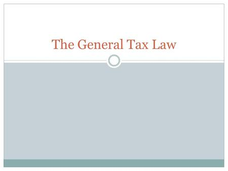 The General Tax Law. General Tax Law was applicable from 1 January 2003 On 1 January 2009, a new General Tax Act (GTA) came into force. It was amended.