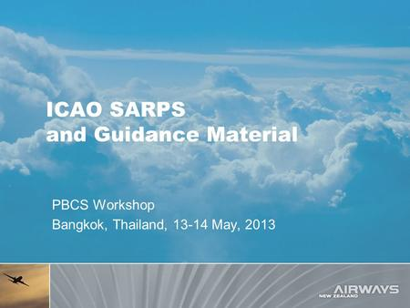 ICAO SARPS and Guidance Material PBCS Workshop Bangkok, Thailand, 13-14 May, 2013.