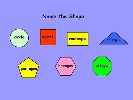 Name the Shape circle square rectangle triangle pentagon hexagon octagon.