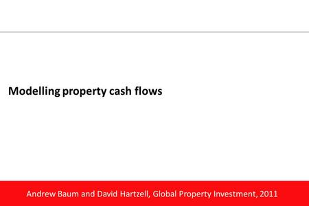 Andrew Baum and David Hartzell, Global Property Investment, 2011 Modelling property cash flows.