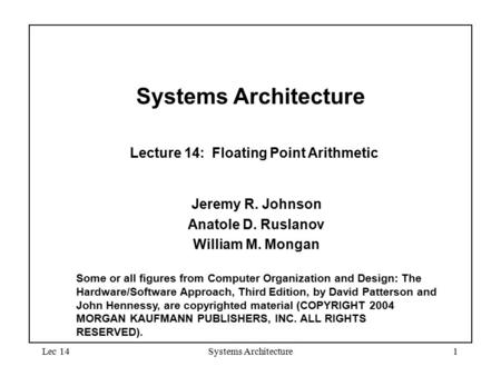 Systems Architecture Lecture 14: Floating Point Arithmetic