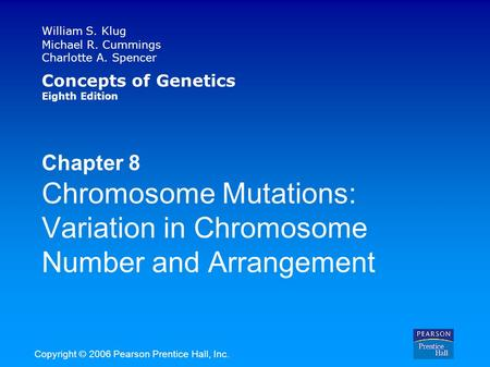 William S. Klug Michael R. Cummings Charlotte A. Spencer Concepts of Genetics Eighth Edition Chapter 8 Chromosome Mutations: Variation in Chromosome Number.
