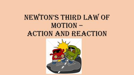 Newton's third law of motion – action and reaction.