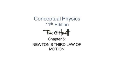 Conceptual Physics 11 th Edition Chapter 5: NEWTON'S THIRD LAW OF MOTION.