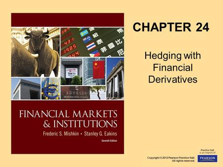 Copyright © 2012 Pearson Prentice Hall. All rights reserved. CHAPTER 24 Hedging with Financial Derivatives.