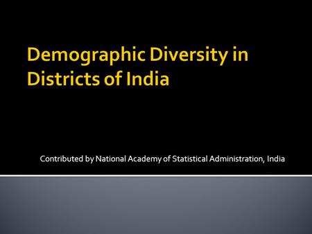Contributed by National Academy of Statistical Administration, India.