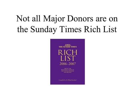 Not all Major Donors are on the Sunday Times Rich List.