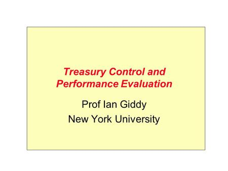 Treasury Control and Performance Evaluation Prof Ian Giddy New York University.