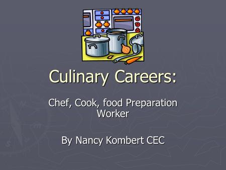 Culinary Careers: Chef, Cook, food Preparation Worker By Nancy Kombert CEC.