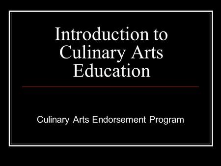 Introduction to Culinary Arts Education Culinary Arts Endorsement Program.