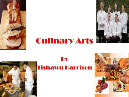 Culinary Arts By Tishawn Harrison.