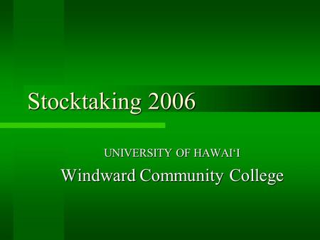 Stocktaking 2006 UNIVERSITY OF HAWAI'I Windward Community College.