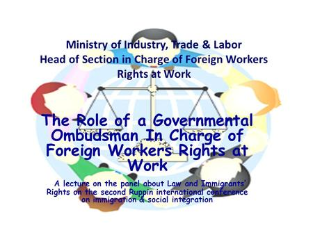 Ministry of Industry, Trade & Labor Head of Section in Charge of Foreign Workers Rights at Work The Role of a Governmental Ombudsman In Charge of Foreign.