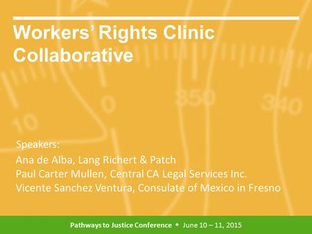 Pathways to Justice Conference  June 10 – 11, 2015 Speakers: Workers' Rights Clinic Collaborative Ana de Alba, Lang Richert & Patch Paul Carter Mullen,