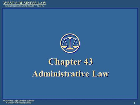 © 2004 West Legal Studies in Business A Division of Thomson Learning 1 Chapter 43 Administrative Law Chapter 43 Administrative Law.