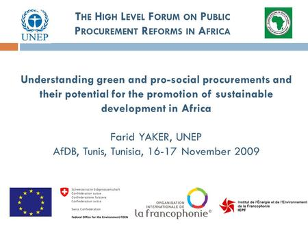 Understanding green and pro-social procurements and their potential for the promotion of sustainable development in Africa Farid YAKER, UNEP AfDB, Tunis,