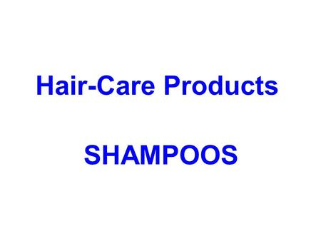 Hair-Care Products SHAMPOOS. Shampoo is a hair care product used for the removal of oils, dirt, skin particles, dandruff, environmental pollutants and.