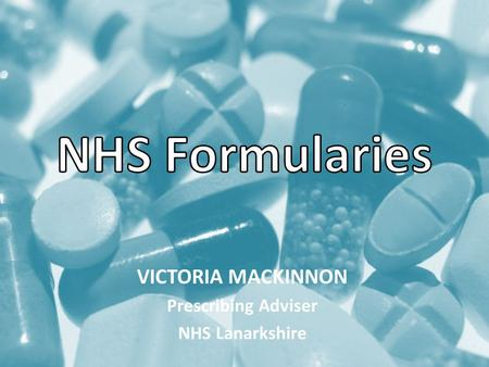 VICTORIA MACKINNON Prescribing Adviser NHS Lanarkshire.