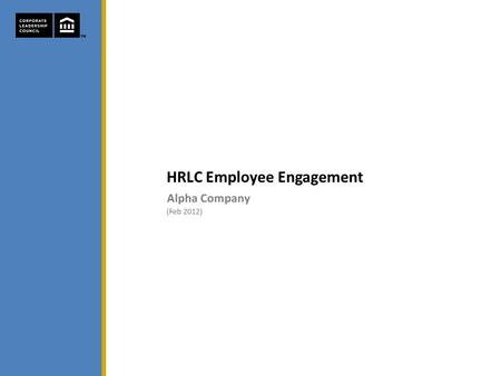 HRLC Employee Engagement. HRLC Employee Engagement Report HRLC Employee Engagement Agenda 1.Engagement Capital Overview 2.Employee Engagement Executive.