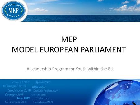 MEP MODEL EUROPEAN PARLIAMENT A Leadership Program for Youth within the EU.