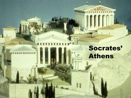 Socrates' Athens. Who was Socrates? A citizen of Athens born 470 BCE to a stone mason & a midwife. Full participant in life of the polis. Inquired into.