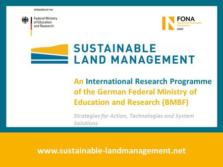 Www.sustainable-landmanagement.net An International Research Programme of the German Federal Ministry of Education and Research (BMBF) Strategies for Action,