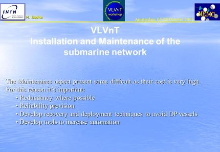 Amsterdam 05-08 October 2003 M. Sedita VLVnT Installation and Maintenance of the submarine network The Maintenance aspect present some difficult as their.