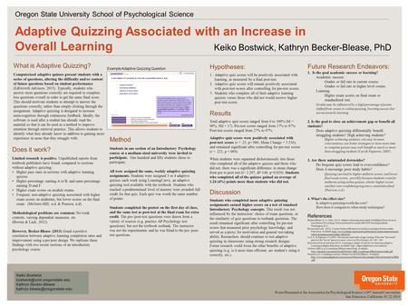 V v Adaptive Quizzing Associated with an Increase in Overall Learning Keiko Bostwick, Kathryn Becker-Blease, PhD Oregon State University School of Psychological.
