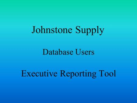 Johnstone Supply Database Users Executive Reporting Tool.