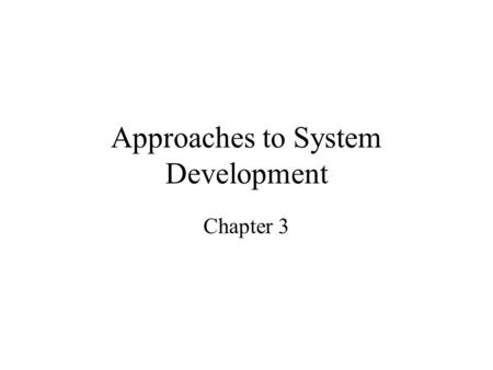Approaches to System Development Chapter 3. Methodologies, Models, Tools and Techniques A system development methodology –provides guidelines to follow.