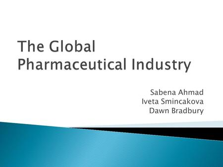 Sabena Ahmad Iveta Smincakova Dawn Bradbury. Political:  Lighter Regulatory Controls (1960s)  Tighter Regulatory Controls on Clinical trials (1970s)