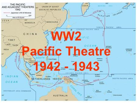 WW2 Pacific Theatre 1942 - 1943. Review Japan was isolated from the West for most of the last thousand years. After Perry's visit in 1853, Japan embarked.