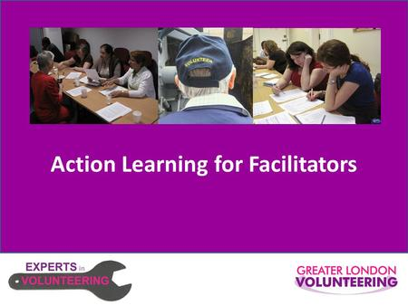 [INSERT YOUR LOGO HERE] Action Learning for Facilitators.