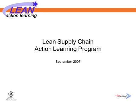 Lean Supply Chain Action Learning Program September 2007.