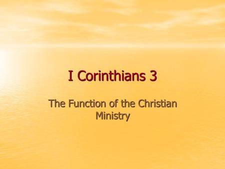 I Corinthians 3 The Function of the Christian Ministry.