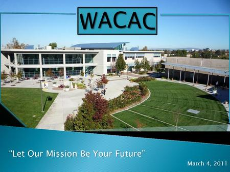 """Let Our Mission Be Your Future"" March 4, 2011.  Enrollment of over 11.6 million students nationwide with 1.6 million in California  The starting point."