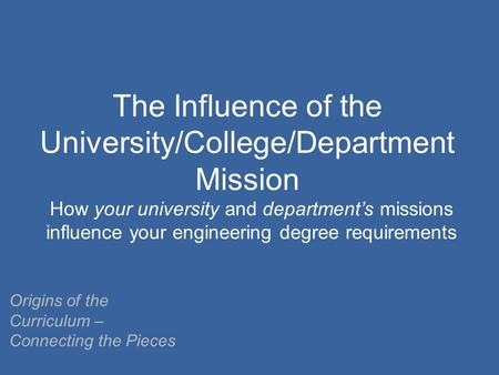 The Influence of the University/College/Department Mission How your university and department's missions influence your engineering degree requirements.