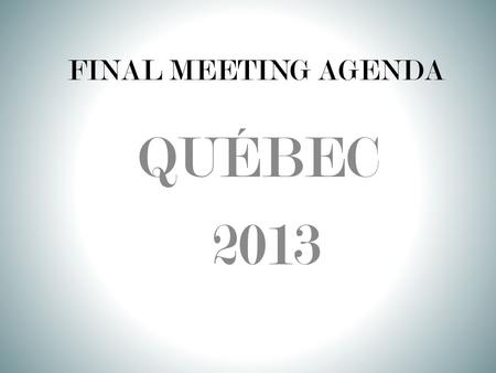 FINAL MEETING AGENDA QUÉBEC 2013. THE MORNING OF DEPARTURE ALL STUDENTS SHOULD BE AT SCHOOL BY 5:30 A.M. FOR A 6:00 DEPARTURE ALL STUDENTS SHOULD CHECK.