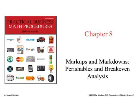 McGraw-Hill/Irwin ©2011 The McGraw-Hill Companies, All Rights Reserved Chapter 8 Markups and Markdowns: Perishables and Breakeven Analysis.