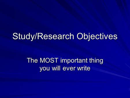 Study/Research Objectives The MOST important thing you will ever write.