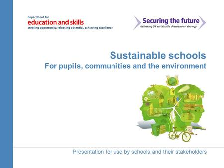 Sustainable schools For pupils, communities and the environment Presentation for use by schools and their stakeholders.
