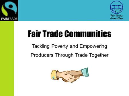 Fair Trade Communities Tackling Poverty and Empowering Producers Through Trade Together.