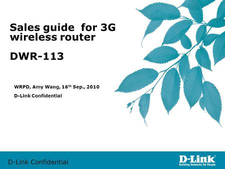 D-Link Confidential Sales guide for 3G wireless router DWR-113 D-Link Confidential WRPD, Amy Wang, 16 th Sep., 2010.