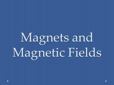 Magnets and Magnetic Fields. Magnetic Field Lines Never will intersect with each other or cross Always directed away from the north pole and towards the.