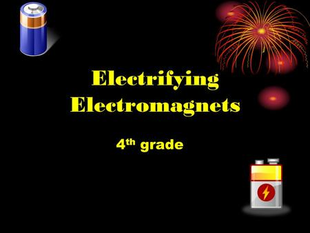 Electrifying Electromagnets 4 th grade. Jimenez 4 th Grade.